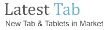 Latest Tab & Tablets – New Tablet Reviews